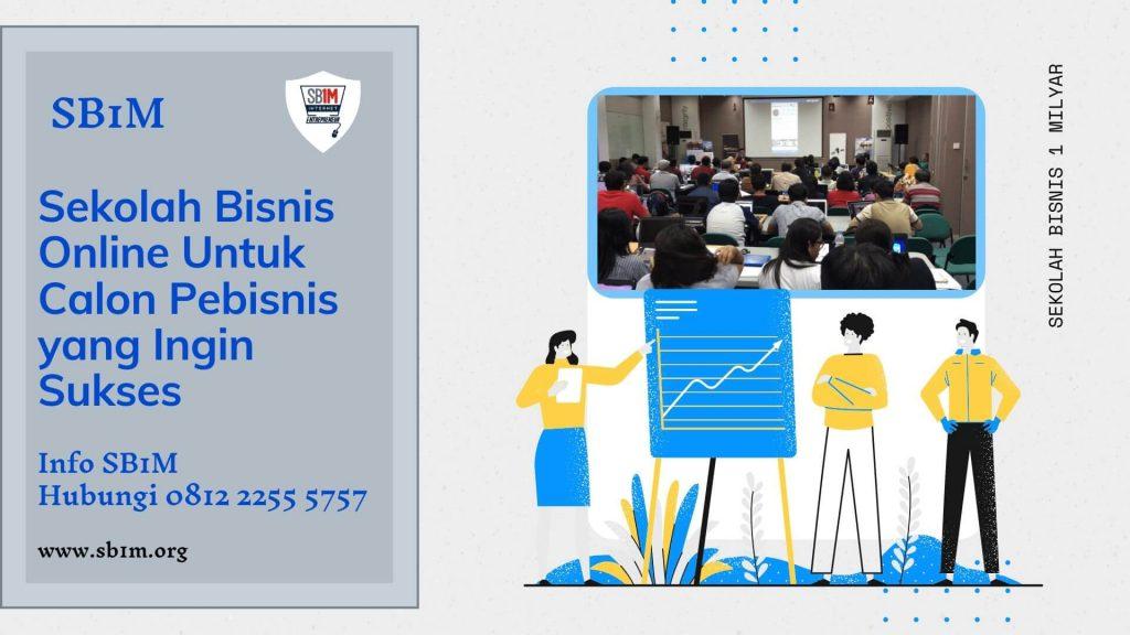 Sekolah Bisnis Online SB1M Untuk Calon Pebisnis yang Ingin Sukses